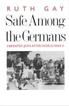 Safe Among the Germans ebook by Ms. Ruth Gay