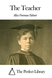 The Teacher ebook by Alice Freeman Palmer