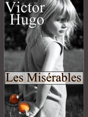 LES MISÉRABLES / COMPLETE IN FIVE VOLUMES / ILLUSTRATED ebook by VICTOR HUGO