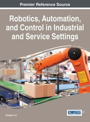 Robotics, Automation, and Control in Industrial and Service Settings ebook by Zongwei Luo