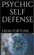 Psychic Self Defense (annotated) ebook by Dion Fortune, simone vannini