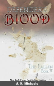 Defender's Blood The Fallen - Defender's Blood, #5 ebook by A K Michaels