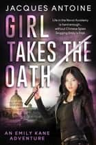 Girl Takes the Oath - An Emily Kane Adventure, #5 ebook by Jacques Antoine