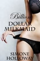 Billion Dollar Milkmaid Bundle 3: Milked By The Billionaire ebook by