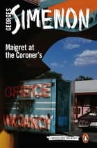 Maigret at the Coroner's ebook by Georges Simenon, Linda Coverdale