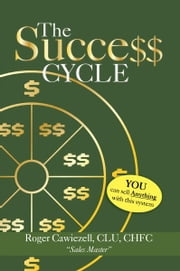The Success Cycle - You Can Sell Anything With This System ebook by Roger Cawiezell, CLU, CHFC