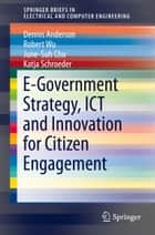 E-Government Strategy, ICT and Innovation for Citizen Engagement ebook by Dennis Anderson,Robert Wu,June-Suh Cho,Katja Schroeder