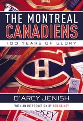 The Montreal Canadiens - 100 Years of Glory ebook by D'Arcy Jenish