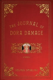The Journal of Dora Damage: A Novel - A Novel ebook by Belinda Starling