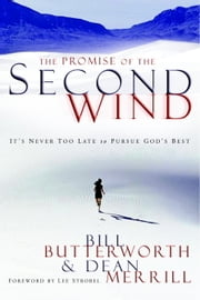 The Promise of the Second Wind - It's Never Too Late to Pursue God's Best ebook by Bill Butterworth,Dean Merrill
