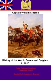 History Of The War In France And Belgium In 1815. 3rd Edition ebook by Pickle Partners Publishing,Captain William Siborne