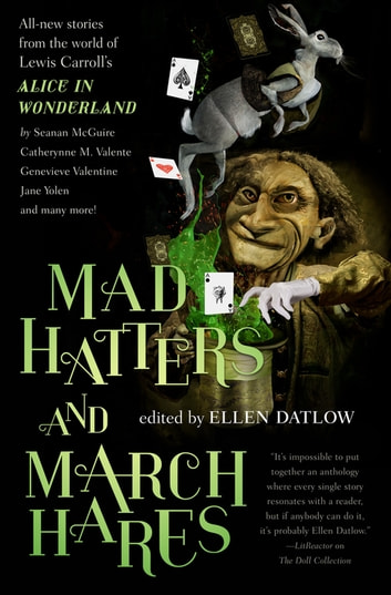 Mad Hatters and March Hares - All-New Stories from the World of Lewis Carroll's Alice in Wonderland ebook by Ellen Datlow