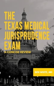 The Texas Medical Jurisprudence Exam - A Concise Review ebook by Kobo.Web.Store.Products.Fields.ContributorFieldViewModel