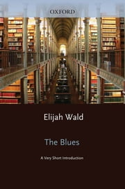 The Blues : A Very Short Introduction ebook by Elijah Wald