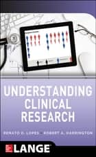 Understanding Clinical Research ebook by Renato D. Lopes,Robert A. Harrington
