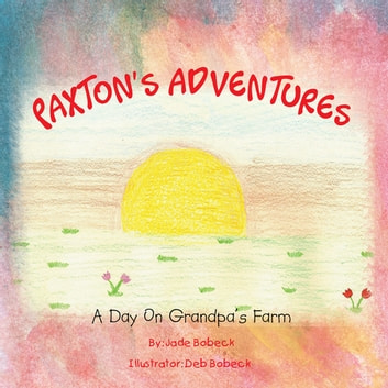 Paxton's Adventures - A Day on Grandpa's Farm ebook by Jade Bobeck