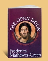 The Open Door - Entering the Sanctuary of Icons and Prayer ebook by Frederica Matthewes-Green