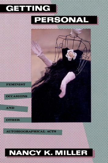 Getting Personal - Feminist Occasions and Other Autobiographical Acts ekitaplar by Nancy K. Miller
