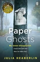 Paper Ghosts - The unputdownable chilling thriller from The Sunday Times bestselling author of Black Eyed Susans ebook by Julia Heaberlin