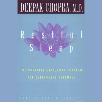 Restful Sleep - The Complete Mind/Body Program for Overcoming Insomnia audiobook by Deepak Chopra, M.D.