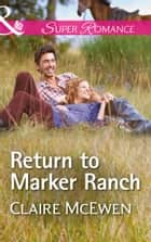 Return To Marker Ranch (Mills & Boon Superromance) (Sierra Legacy, Book 2) 電子書 by Claire McEwen