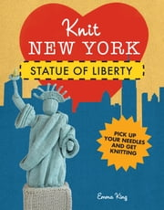 Knit New York: Statue of Liberty ebook by  Emma King