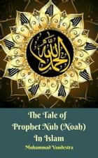 The Tale of Prophet Nuh (Noah) In Islam ebook by Muhammad Vandestra