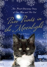 Paw Prints in the Moonlight - The Heartwarming True Story of One Man and his Cat ebook by Denis O'Connor, Richard Morris