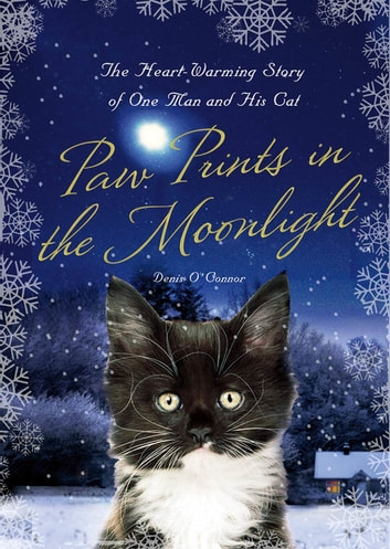 Paw Prints in the Moonlight - The Heartwarming True Story of One Man and his Cat ebook by Denis O'Connor