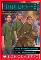 The Resistance (Animorphs #47) ebook by K. A. Applegate