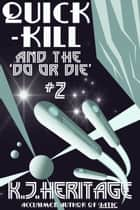 Quick-Kill and the 'Do or Die' ebook by K.J. Heritage
