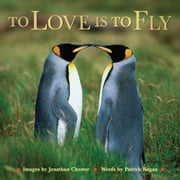 To Love Is to Fly ebook by Jonathan Chester,Patrick Regan