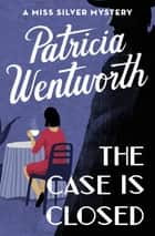 The Case Is Closed ebook by Patricia Wentworth