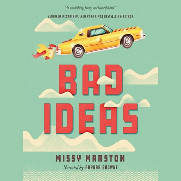 Bad Ideas - A Novel audiobook by Missy Marston
