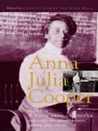The Voice of Anna Julia Cooper - Including a Voice from the South and Other Important Essays, Papers, and Letters ebook by Anna J. Cooper