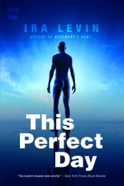 This Perfect Day: A Novel ebook by Ira Levin