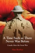 A Time Such as There Never Was Before ebook by Alan Bowker