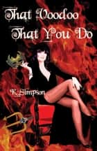 That Voodoo That You Do ebook by K. Simpson