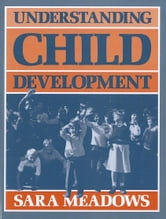 Understanding Child Development ebook by Meadows, Sara
