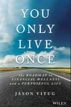 You Only Live Once - The Roadmap to Financial Wellness and a Purposeful Life E-bok by Jason Vitug