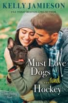 Must Love Dogs...and Hockey ebook by Kelly Jamieson