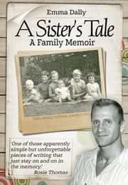A Sisters Tale: A Family Memoir ebook by Emma Dally