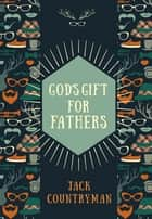 God's Gift for Fathers ebook by Jack Countryman