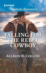 Falling for the Rebel Cowboy ebook by Allison B. Collins