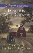 Danger in Amish Country: Fall from Grace / Dangerous Homecoming / Return to Willow Trace (Mills & Boon Love Inspired Suspense) ebook by Marta Perry, Diane Burke, Kit Wilkinson