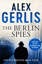 The Berlin Spies ebook by Alex Gerlis