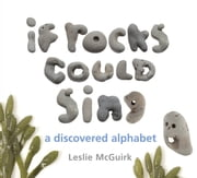If Rocks Could Sing - A Discovered Alphabet ebook by Leslie McGuirk, Leslie McGuirk