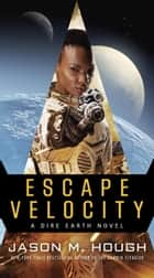 Escape Velocity - A Dire Earth Novel ebook by Jason M. Hough