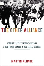 The Other Alliance - Student Protest in West Germany and the United States in the Global Sixties ebook by Martin Klimke