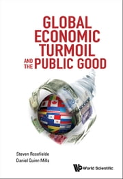 Global Economic Turmoil and the Public Good ebook by Steven Rosefielde,Daniel Quinn Mills